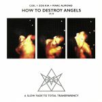How To Destroy Angels: A Slow Fade To The Total Transparency