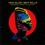 Tony ALLEN/JEFF MILLS - Tomorrow Comes The Harvest