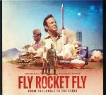 Fly Rocket Fly: From The Jungle To The Stars (Soundtrack)