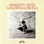 Lucky BROWN/THE SGs - Mesquite Suite