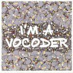I'm A Vocoder