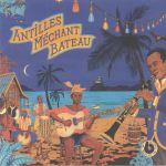 Antilles Mechant Bateau: Deep Biguines & Gwo Ka From 60s French West Indies
