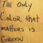 The Only Color That Matters Is Green