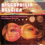 Discophilia Belgica: Next Door Disco & Local Spacemusic From Belgium 1975-1987 Part 2/2