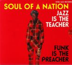 Soul Of A Nation: Jazz Is The Teacher Funk Is The Preacher: Afro Centric Jazz Street Funk & The Roots Of Rap In The Black Power Era 1969-75