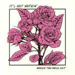 It's Not Nothin