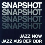 Snapshot: Jazz Now/Jazz Aus Der DDR