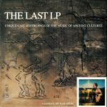 The Last LP: Unique Last Recordings Of The Music Of Ancient Cultures