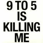 9 To 5 Is Killing Me