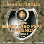 Classic Mixes: I Love The Black Eyed Peas & Friends Vol 1 (Strictly DJ Only)