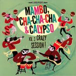 Mambo Cha Cha Cha & Calypso Vol 2: Crazy Session