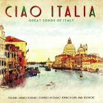 Ciao Italia: Great Songs Of Italy