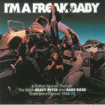 I'm A Freak 2 Baby: A Further Journey Through The British Heavy Psych & Hard Rock Underground Scene 1968- 73