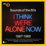 BBC Radio 2: Sounds Of The 80s: I Think We're Alone Now 1987-1989