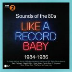 BBC Radio 2: Sounds Of The 80s Like A Record Baby 1984-1986