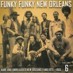 Funky Funky New Orleans Vol 6: Rare & Unreleased New Orleans Funk 1970-1985