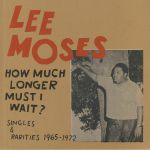 How Much Longer Must I Wait? Singles & Rarities 1965-1972