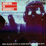 Dancing In Darkness: EBM Black Synth & Dark Beats From The 80s