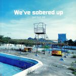 We've Sobered Up (Record Store Day 2019)