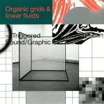 Organic Grids & Linear Fluids: Triggered Sound/Graphic