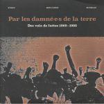 Par Les Damne E S De La Terre: Des Voix De Luttes 1969-1988