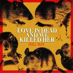 Love Is Dead & We Killed Her