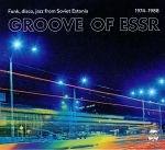 Groove Of ESSR: Funk Disco Jazz From Soviet Estonia 1974-1988