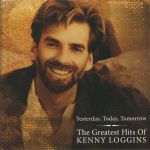 Yesterday Today Tomorrow: The Greatest Hits Of Kenny Loggins