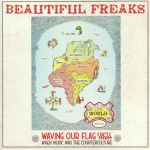 Beautiful Freaks: Waving Our Flag High: When Music Was The Counterculture