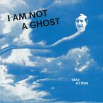 I Am Not A Ghost