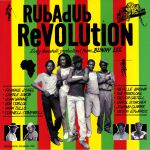Rubadub Revolution: Early Dancehall Productions From Bunny Lee