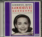 Goodbye Boys Goodbye! Girl Pop Gems: Obscure & Unreleased 1963-1967