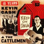 Keep On Singin': 10 Years Kevin Cash & The Cattlemen