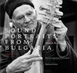 Sound Portraits From Bulgaria: A Journey To A Vanished World 1966-1979