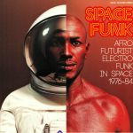 Space Funk: Afro Futurist Electro Funk In Space 1976-84