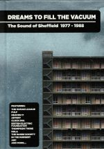Dreams To Fill The Vacuum: The Sound Of Sheffield 1977-1988