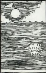 To Be Heard After Dark