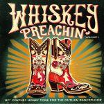 Whiskey Preachin Volume 1: 21st Century Honky Tonk For The Outlaw Dancefloor