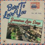 Born To Love You: Jamaican Love Songs
