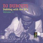 DJ Dubcuts: Dubbing With The DJ's Volume 1