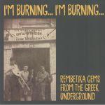 I'm Burning I'm Burning: Songs From The Greek Underground 1925-1940