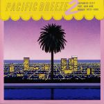 Pacific Breeze 2: Japanese City Pop AOR & Boogie 1972-1986 (remastered)