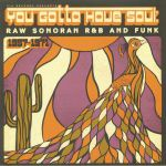 You Gotta Have Soul: Raw Sonoran R&B & Funk 1957-1971