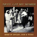 Devil Got My Woman: Songs Of Devilry Doom & Voodoo