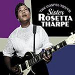 The Gospel Truth & Sister Rosetta Tharpe