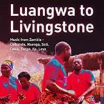 Luangwa To Livingstone: Music From Zambia - Chikunda Nsenga Soli Cewa Tonga Ila Leya