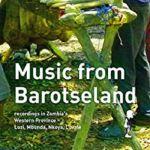 Music From Barotseland: Recordings In Zambia's Western Province - Lozi Mbunda Nkoya Luvale