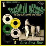 Trashcan Records Volume 5: Cha Cha Bop