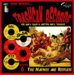 Trashcan Records Volume 6: The Natives Are Restless