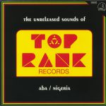 The Unreleased Sounds Of Top Rank Records: Aba Nigeria
